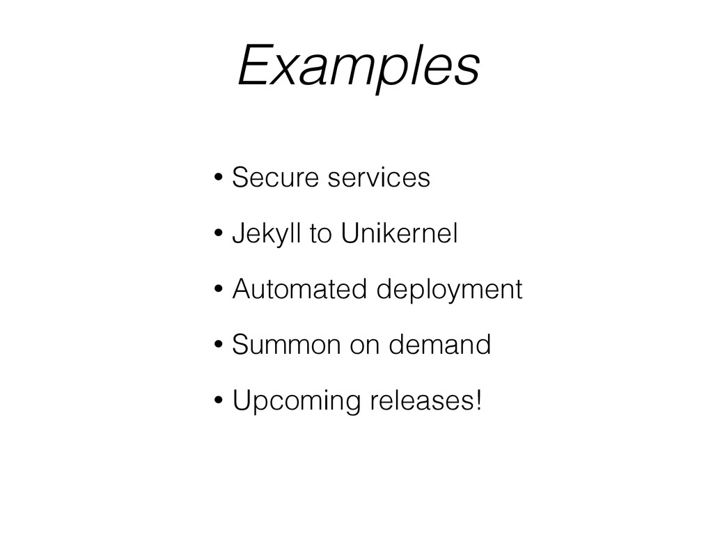 Examples • Secure services • Jekyll to Unikerne...