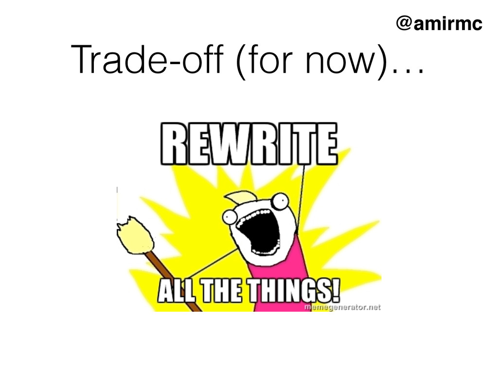 Trade-off (for now)… @amirmc