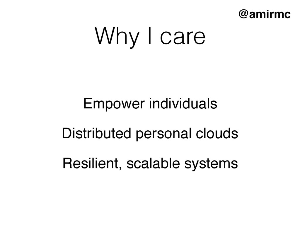 Why I care @amirmc Empower individuals Distribu...