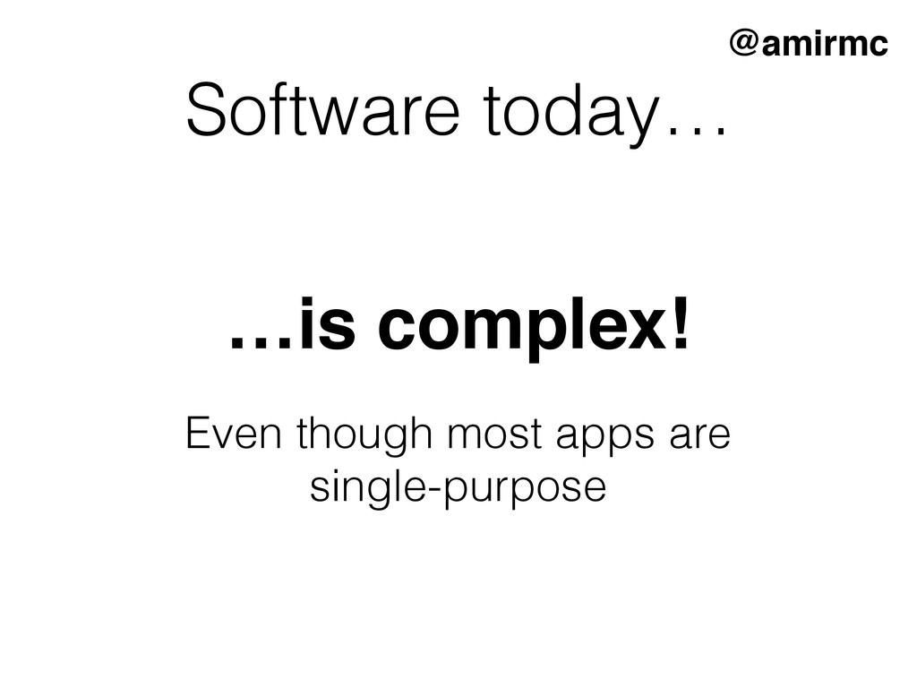 Software today… …is complex! Even though most a...
