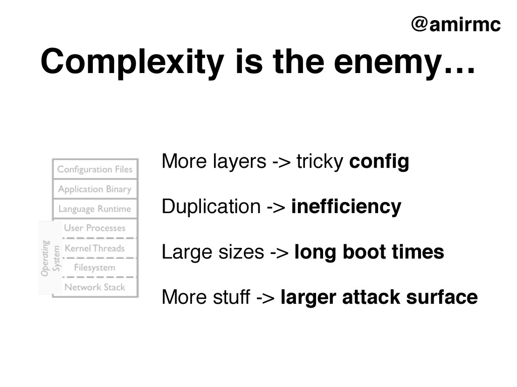 Complexity is the enemy… More layers -> tricky ...