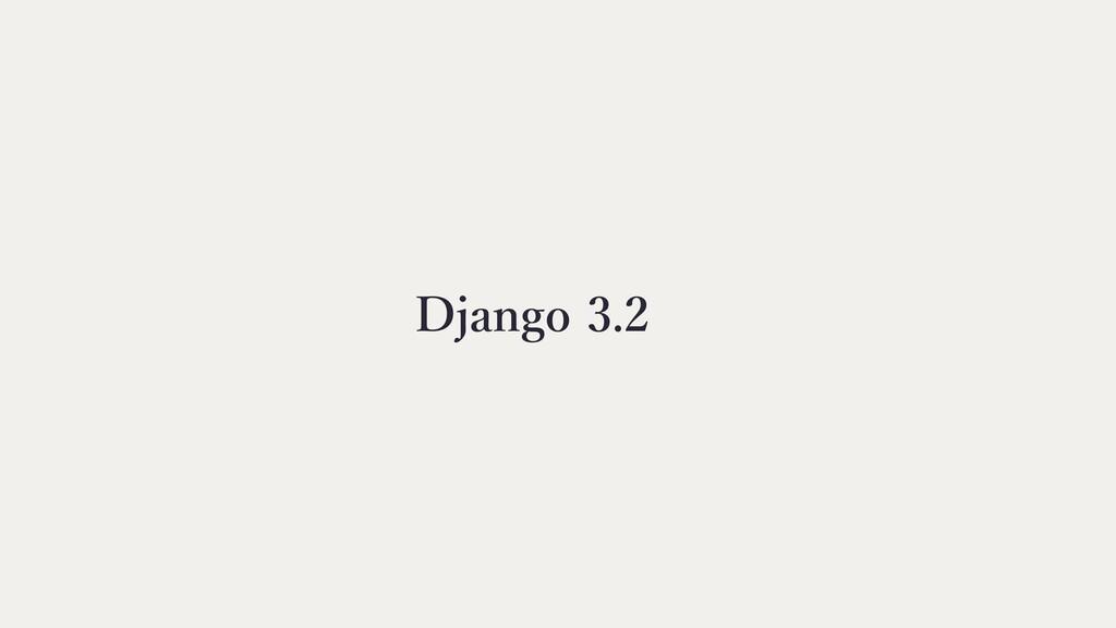 Django 3.2