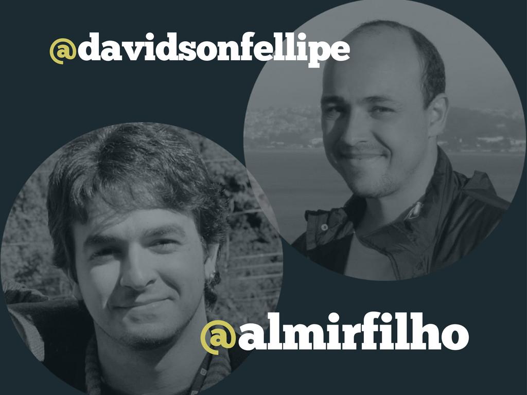 @almirfilho @davidsonfellipe