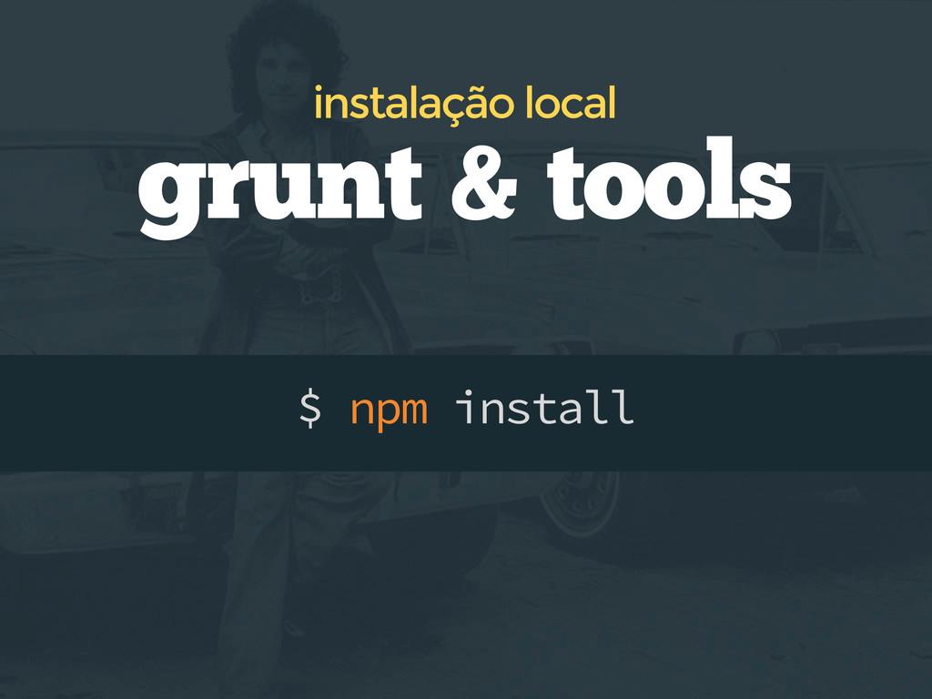 $ npm install grunt & tools instalação local