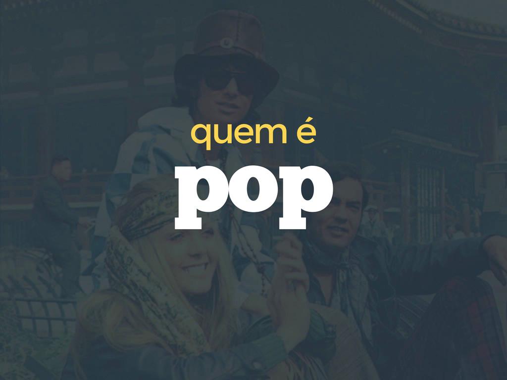 pop quem é
