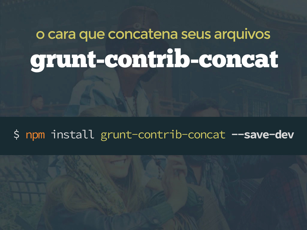 $ npm install grunt-contrib-concat --save-dev g...