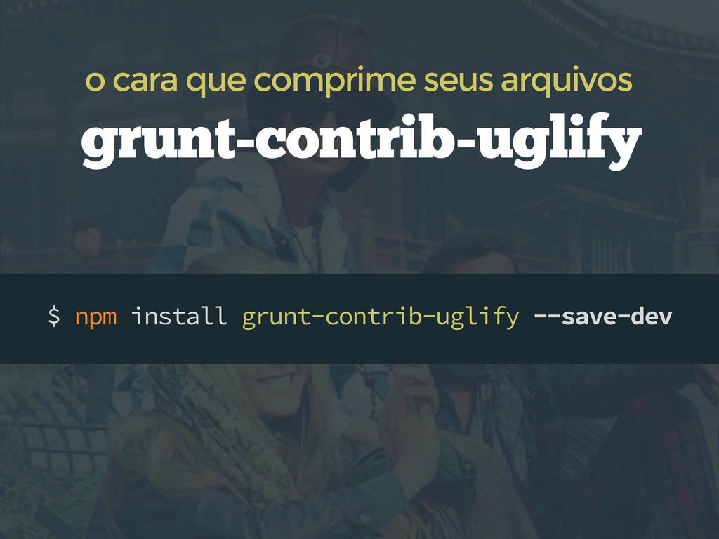 $ npm install grunt-contrib-uglify --save-dev g...