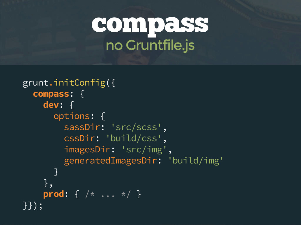 grunt.initConfig({ compass: { dev: { options: {...