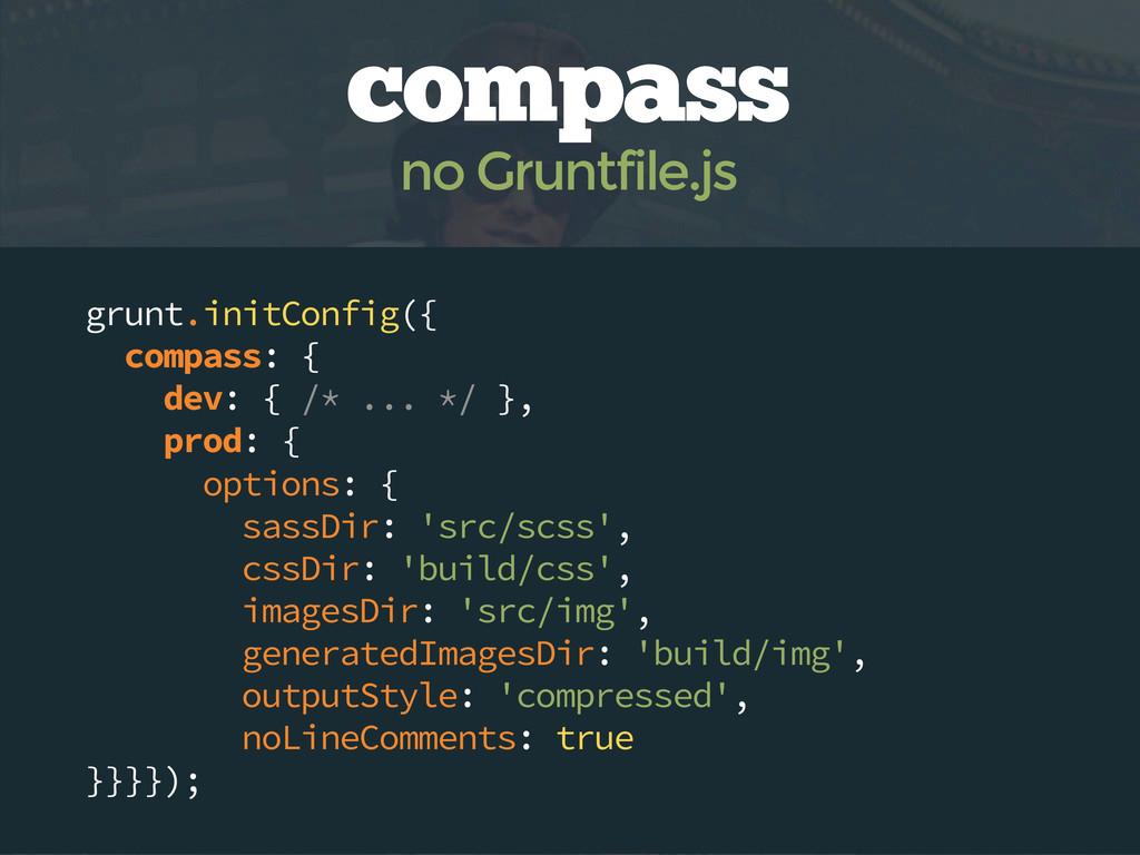 grunt.initConfig({ compass: { dev: { /* ... */ ...