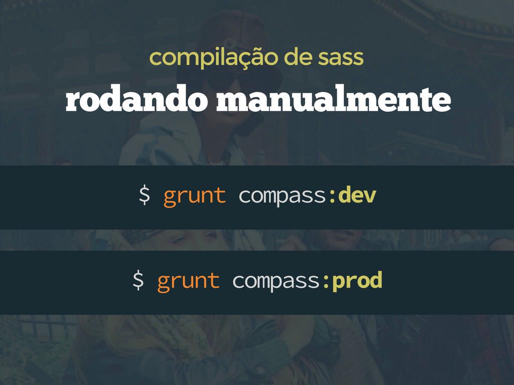 $ grunt compass:dev compilação de sass $ grunt ...