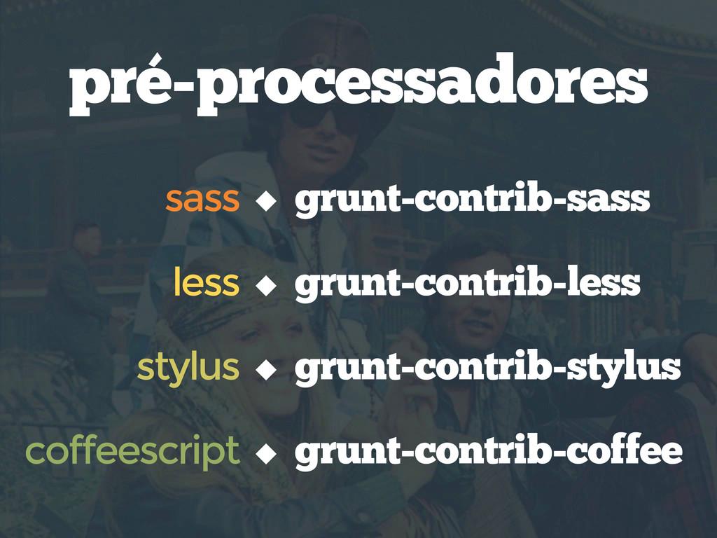 pré-processadores grunt-contrib-sass sass stylu...