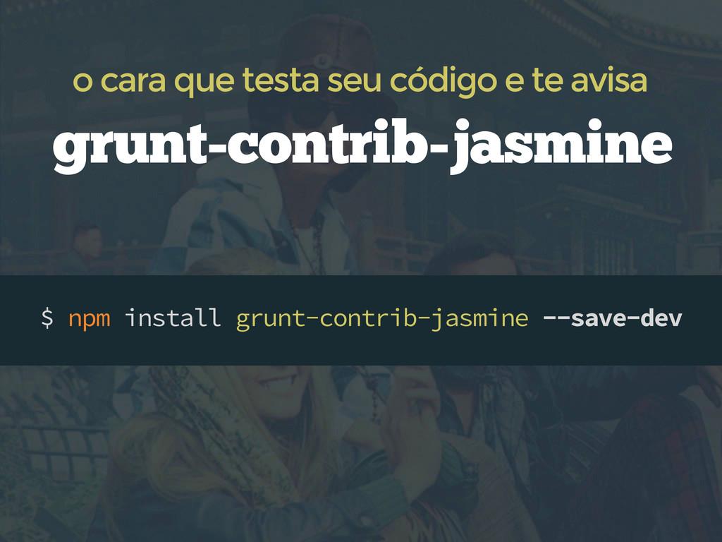 $ npm install grunt-contrib-jasmine --save-dev ...