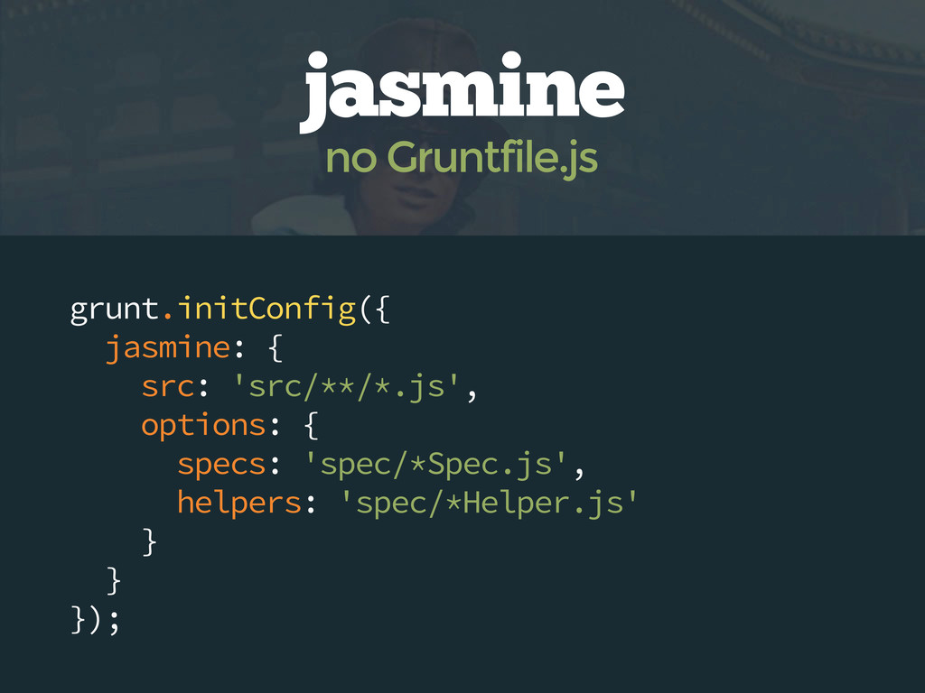grunt.initConfig({ jasmine: { src: 'src/**/*.js...