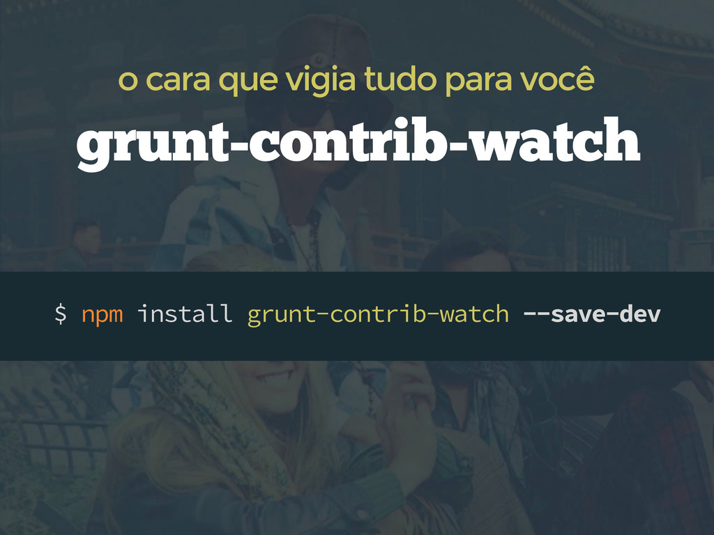 $ npm install grunt-contrib-watch --save-dev gr...