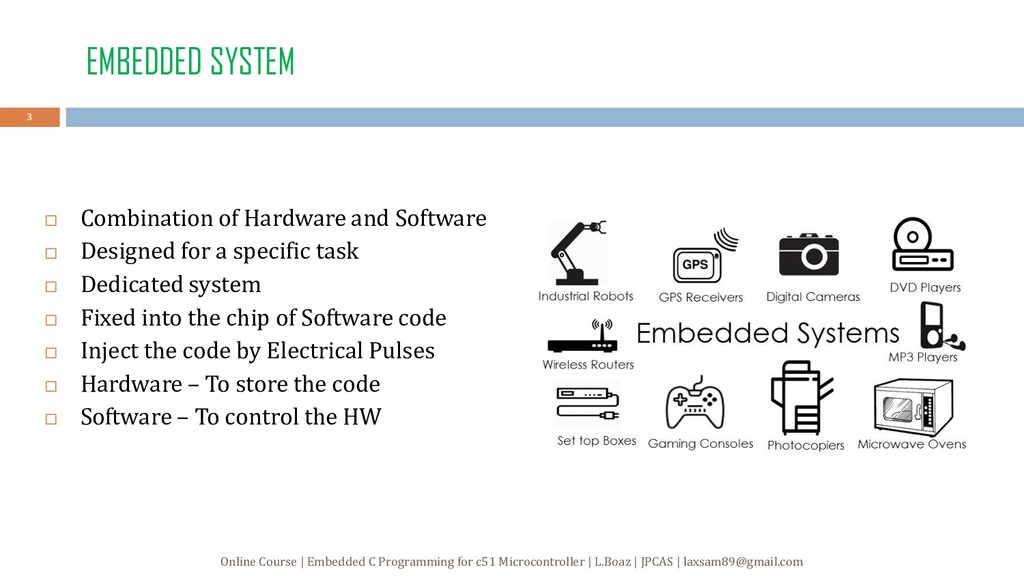 EMBEDDED SYSTEM  Combination of Hardware and S...