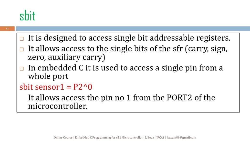 sbit  It is designed to access single bit addr...
