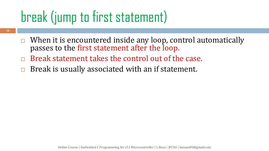 break (jump to first statement)  When it is en...