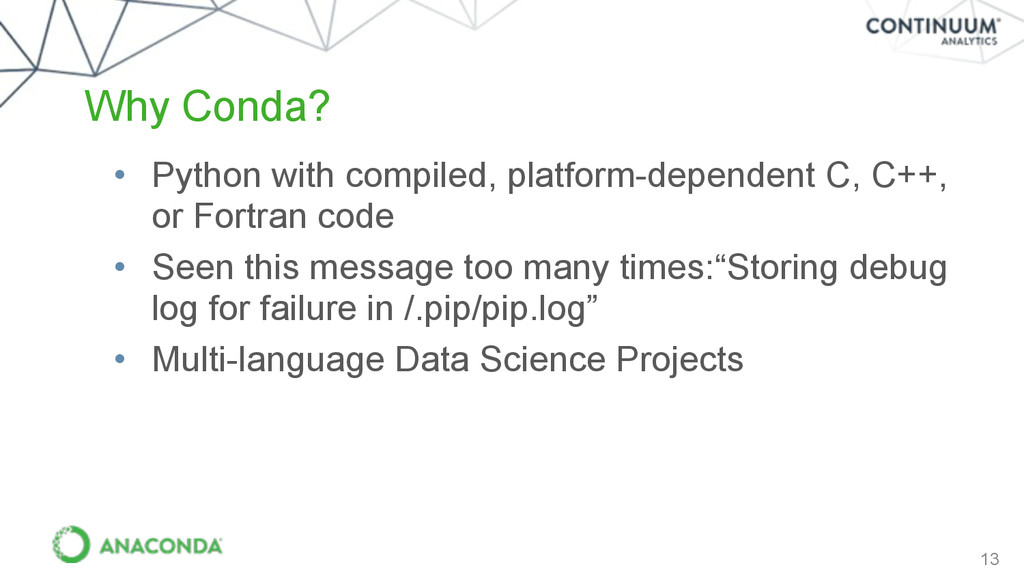 13 Why Conda? • Python with compiled, platform-...