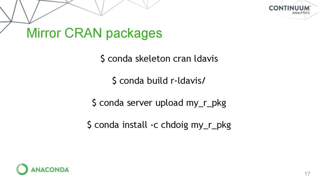 17 Mirror CRAN packages $ conda skeleton cran l...
