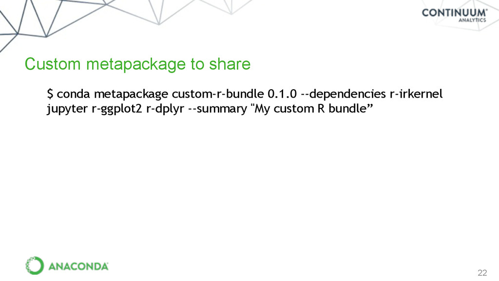 22 $ conda metapackage custom-r-bundle 0.1.0 --...