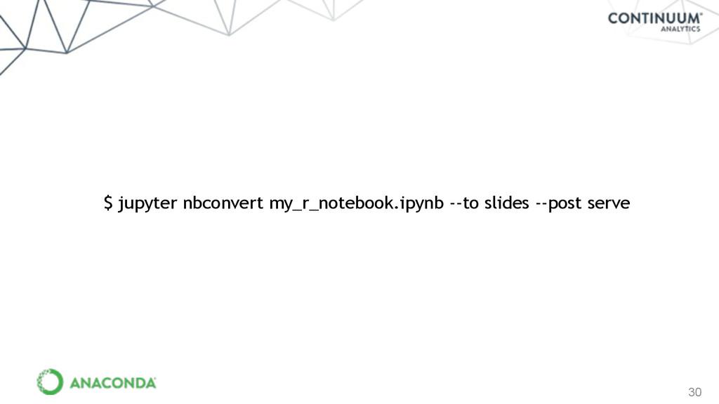 30 $ jupyter nbconvert my_r_notebook.ipynb --to...