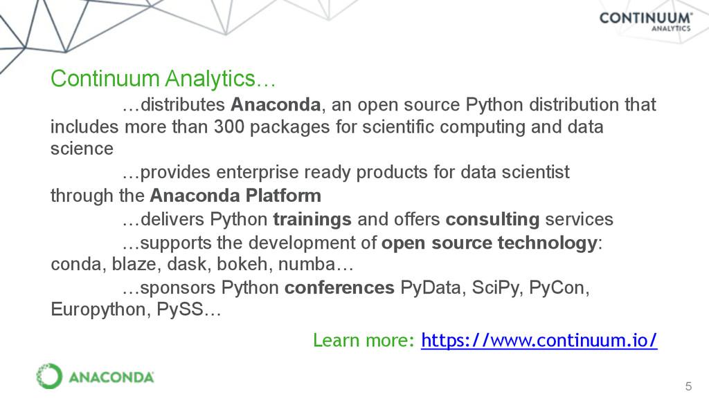 5 Continuum Analytics… …distributes Anaconda, a...