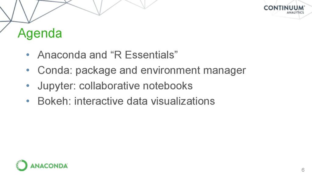 """Agenda 6 • Anaconda and """"R Essentials"""" • Conda:..."""