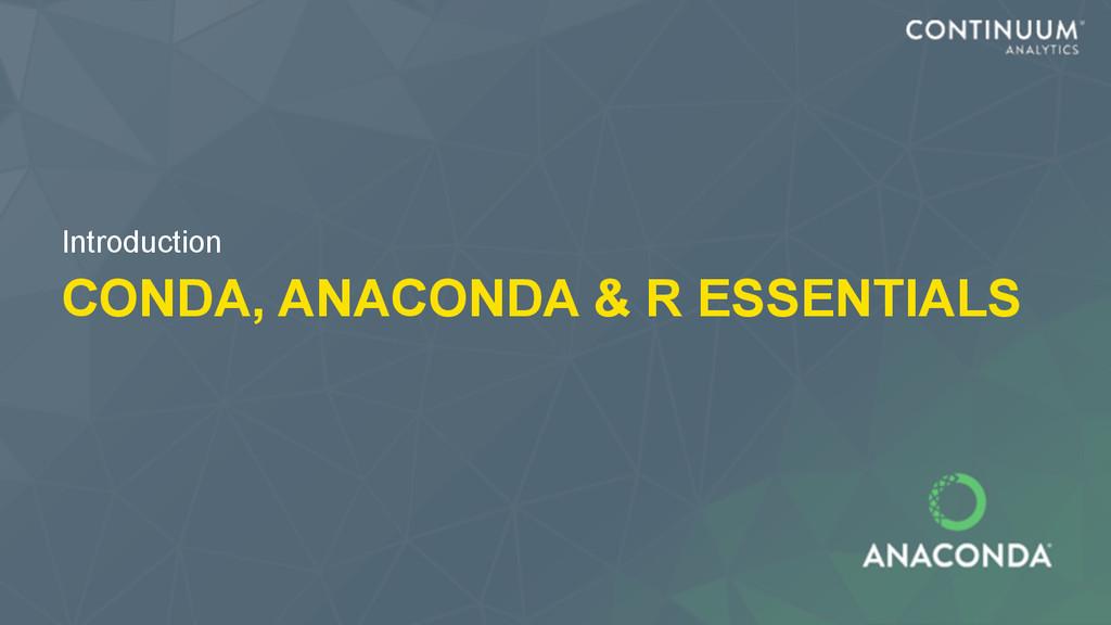 CONDA, ANACONDA & R ESSENTIALS Introduction