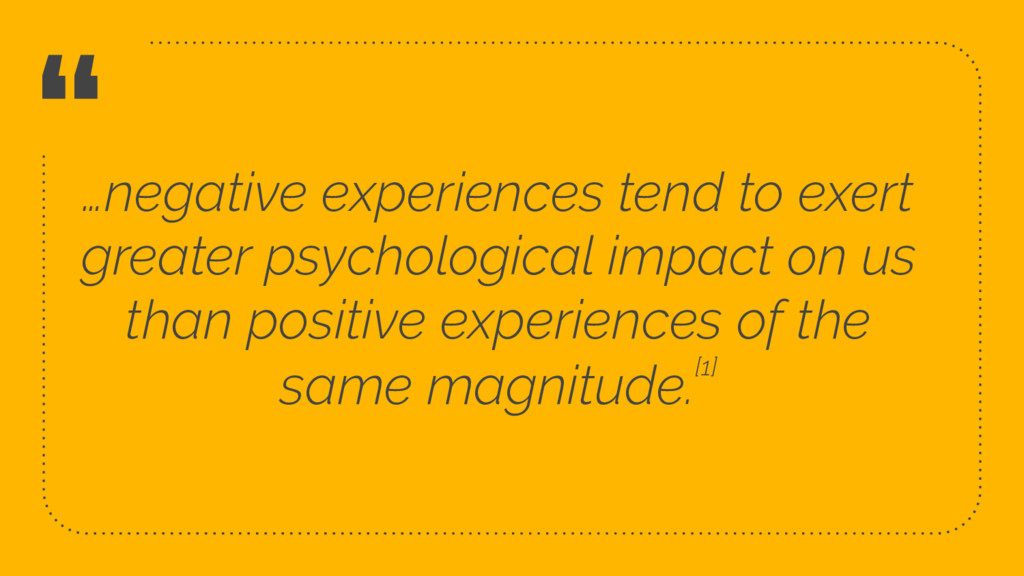 """"""" …negative experiences tend to exert greater p..."""