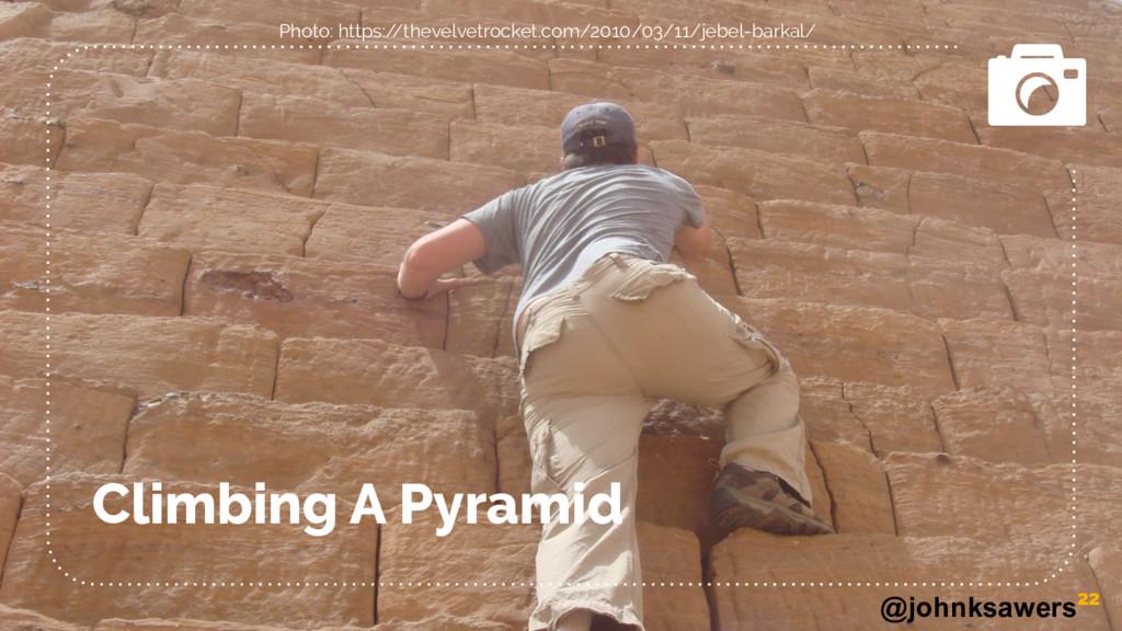 @johnksawers Climbing A Pyramid 22 Photo: https...