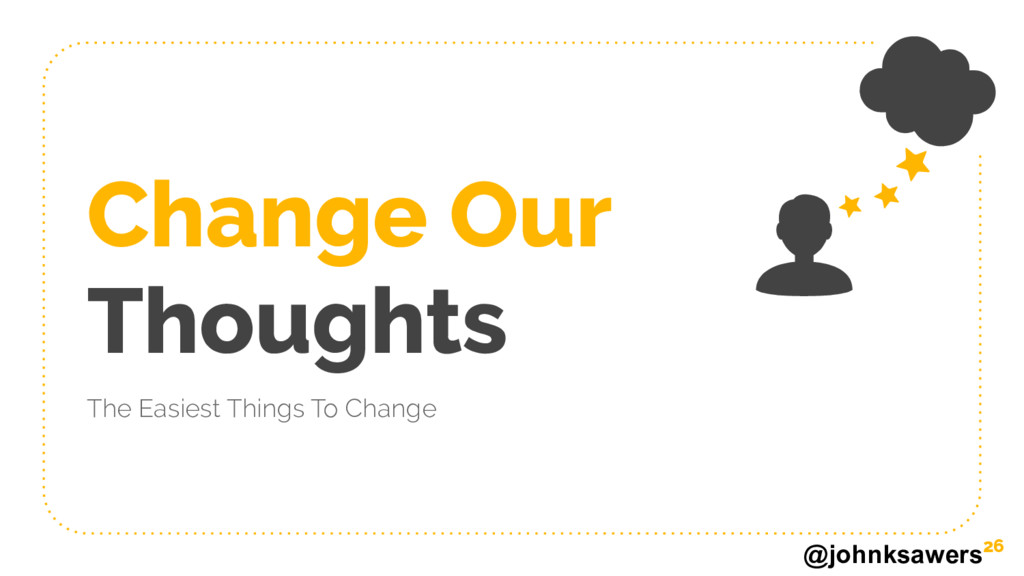 @johnksawers Change Our Thoughts The Easiest Th...