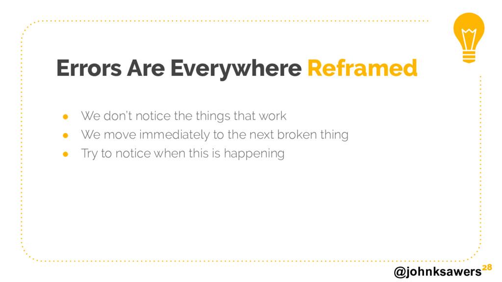 @johnksawers Errors Are Everywhere Reframed ● W...