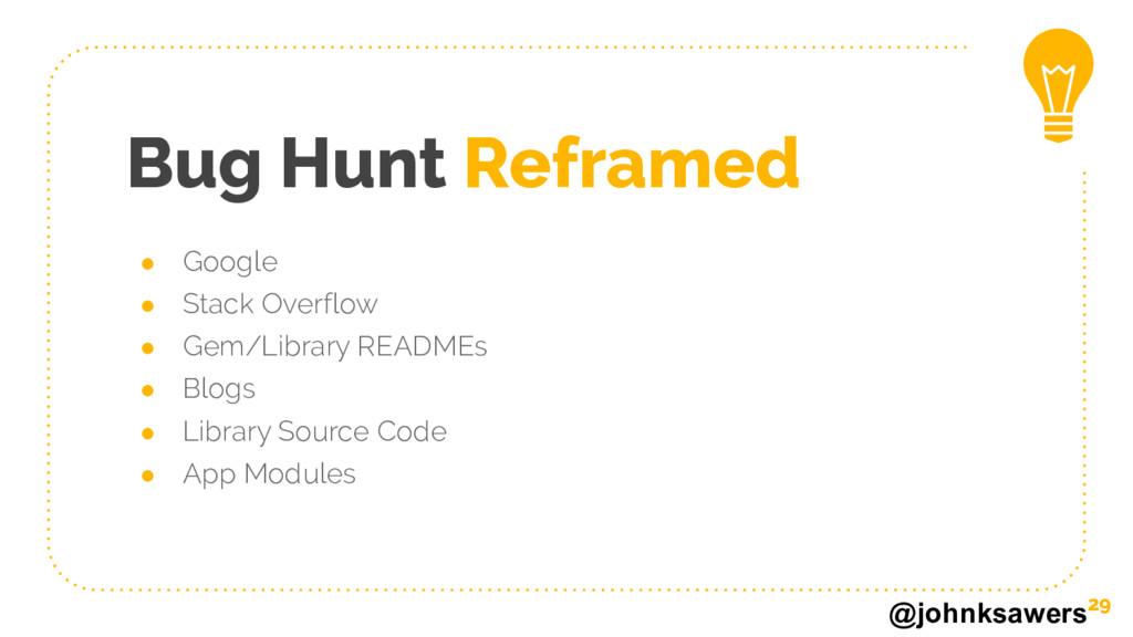 @johnksawers Bug Hunt Reframed ● Google ● Stack...