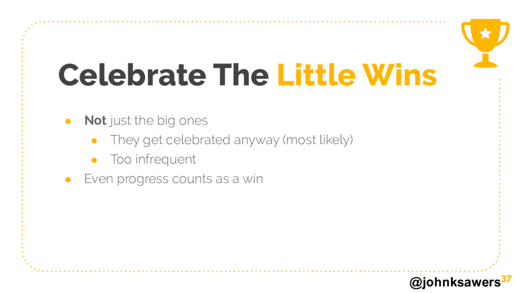 @johnksawers Celebrate The Little Wins ● Not ju...