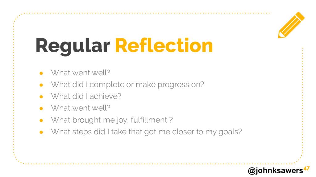 @johnksawers Regular Reflection ● What went wel...