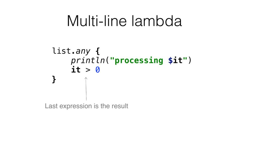 "Multi-line lambda list.any { println(""processin..."