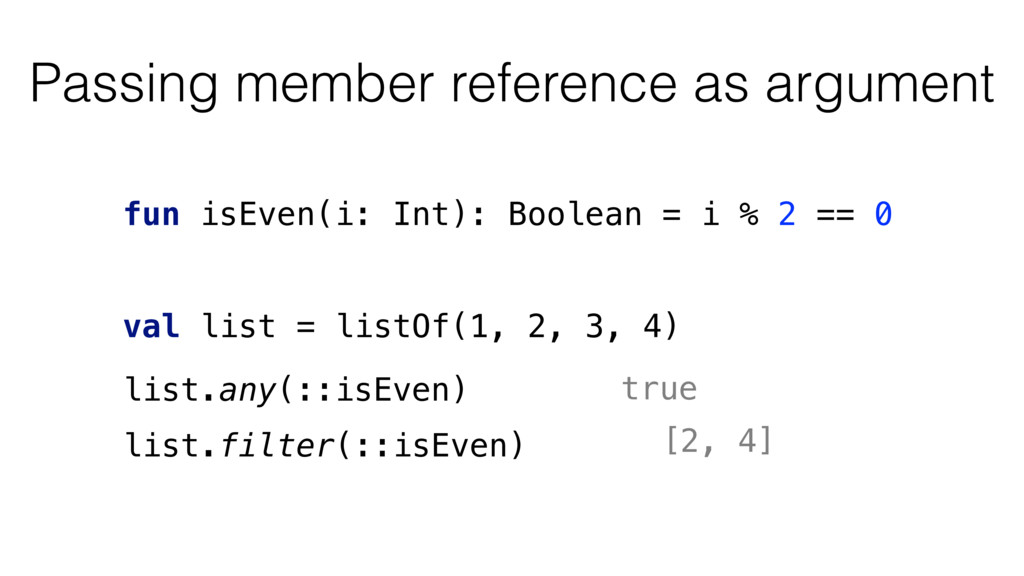 Passing member reference as argument fun isEven...