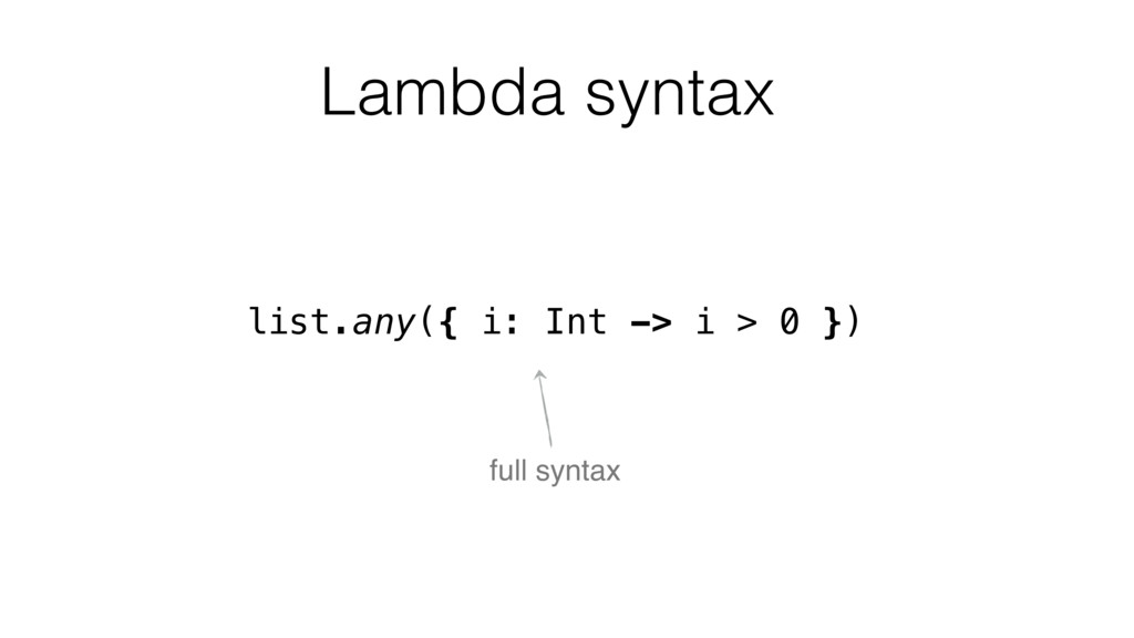list.any({ i: Int -> i > 0 }) full syntax Lambd...
