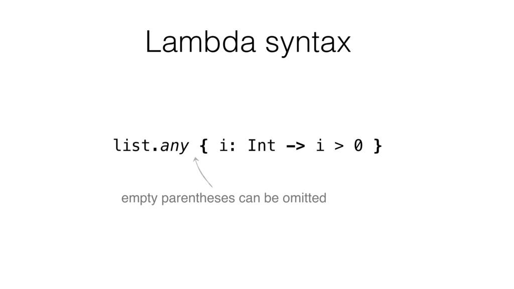 list.any { i: Int -> i > 0 } empty parentheses ...