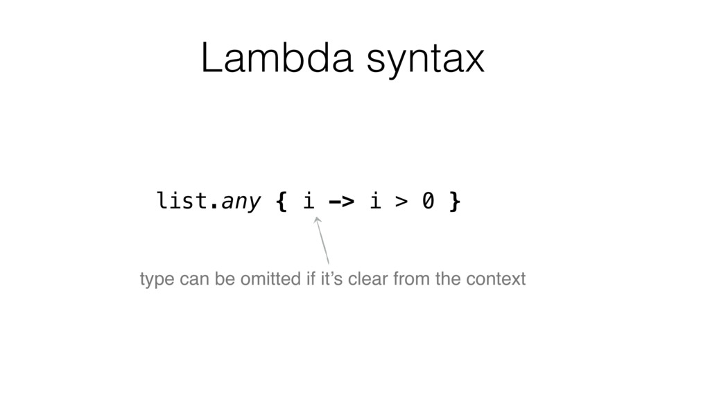 list.any { i -> i > 0 } type can be omitted if ...