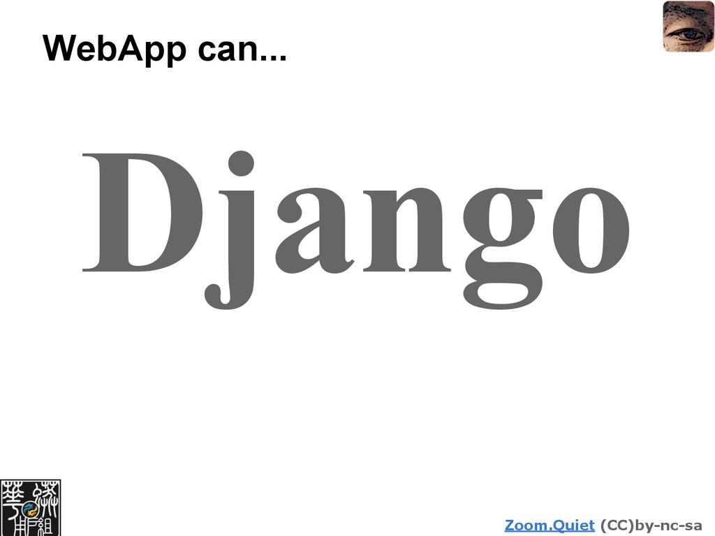 Zoom.Quiet (CC)by-nc-sa WebApp can... Django