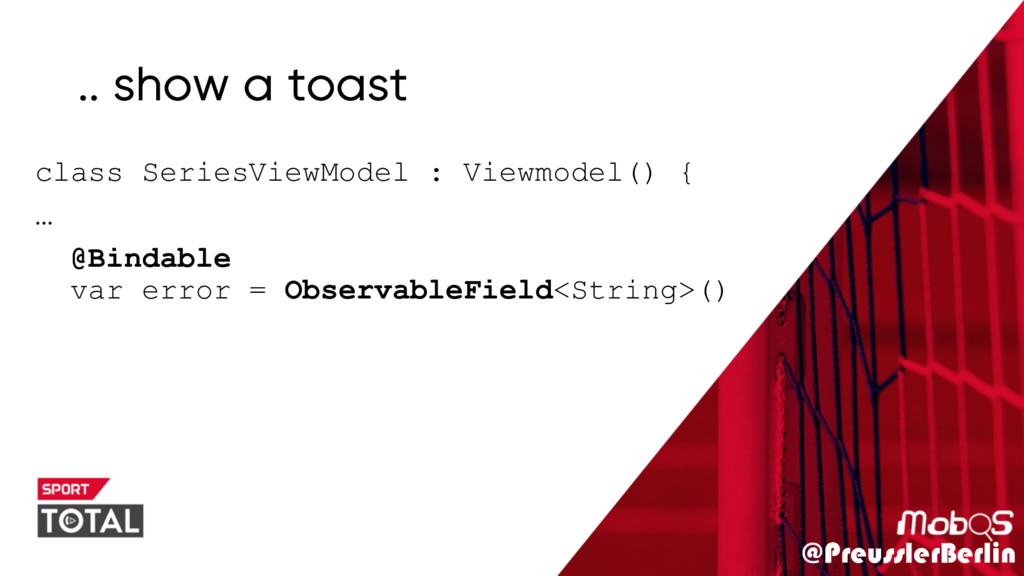 @PreusslerBerlin .. show a toast class SeriesVi...