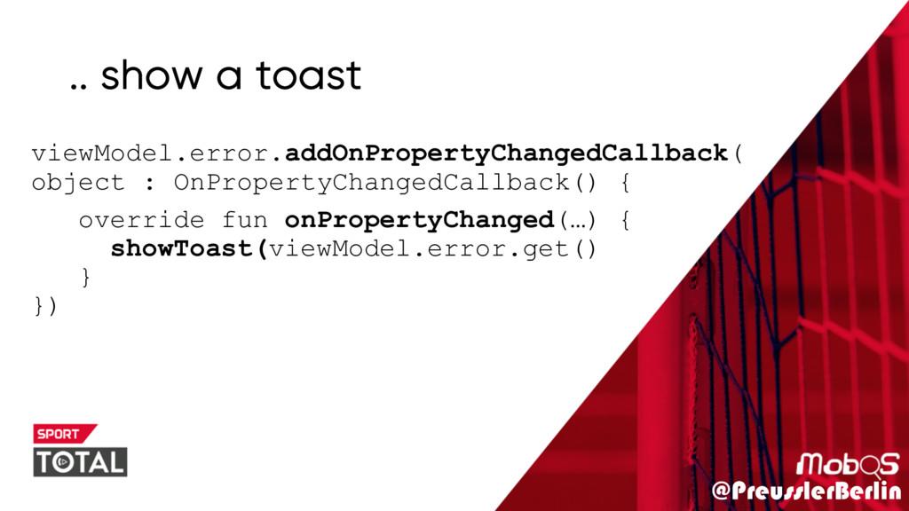 @PreusslerBerlin .. show a toast viewModel.erro...