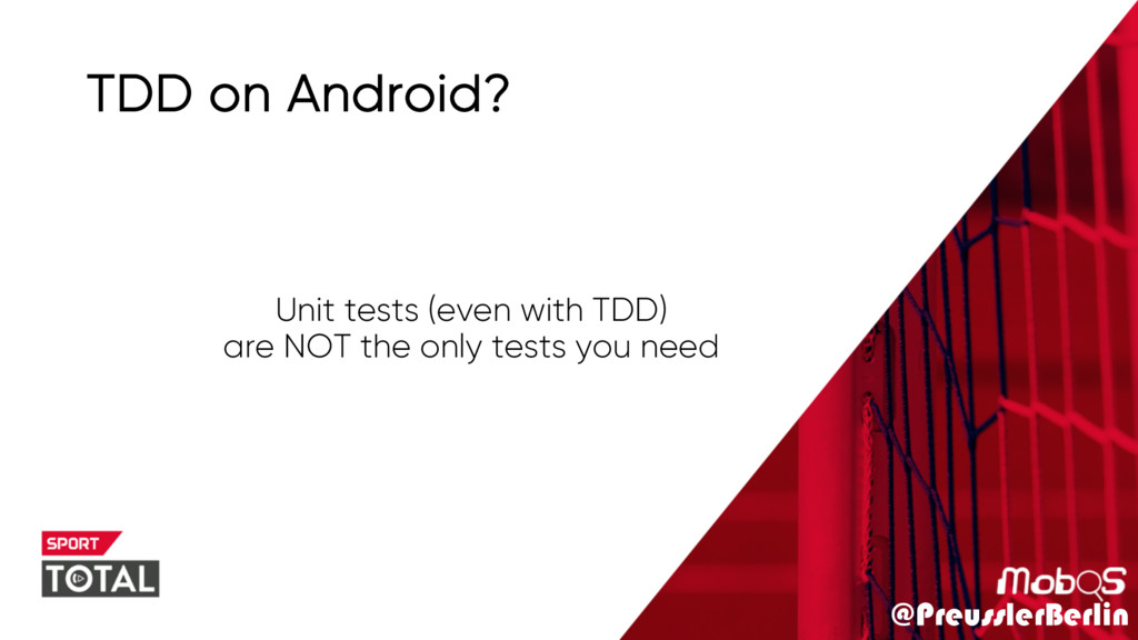 @PreusslerBerlin TDD on Android? Unit tests (ev...