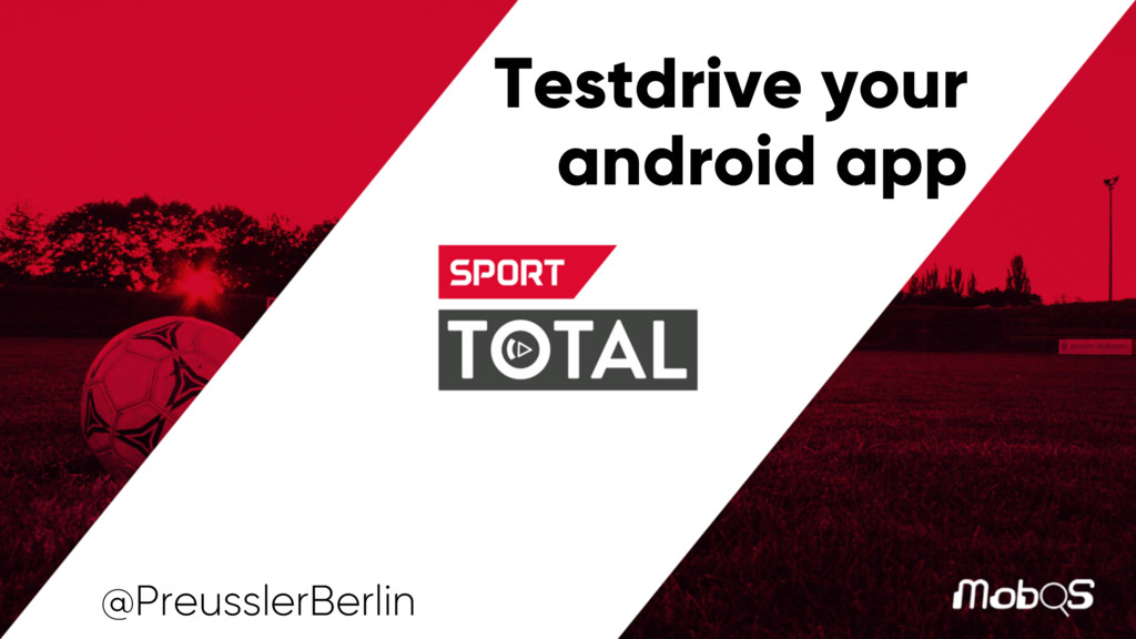 Testdrive your android app @PreusslerBerlin