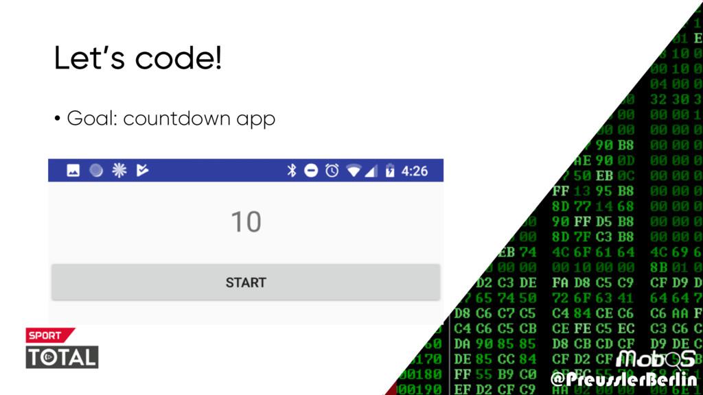 @PreusslerBerlin Let's code! • Goal: countdown ...