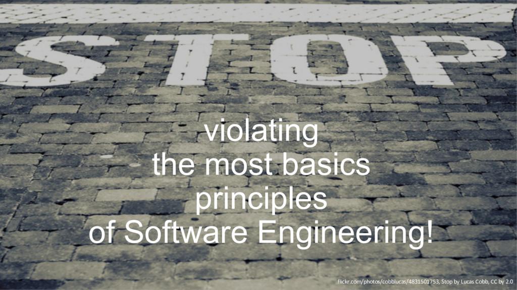 violating the most basics principles of Softwar...