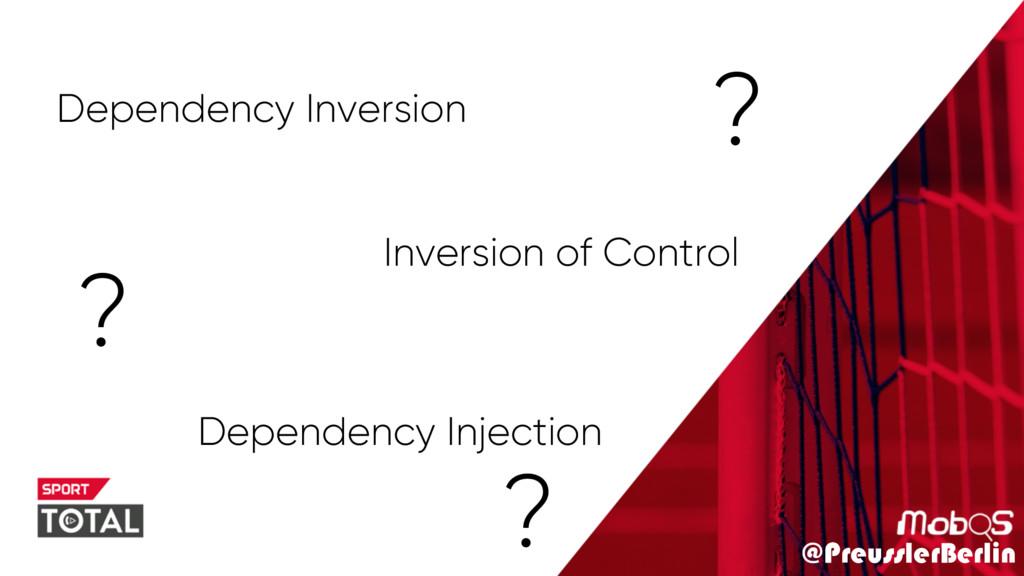@PreusslerBerlin Dependency Inversion Inversion...