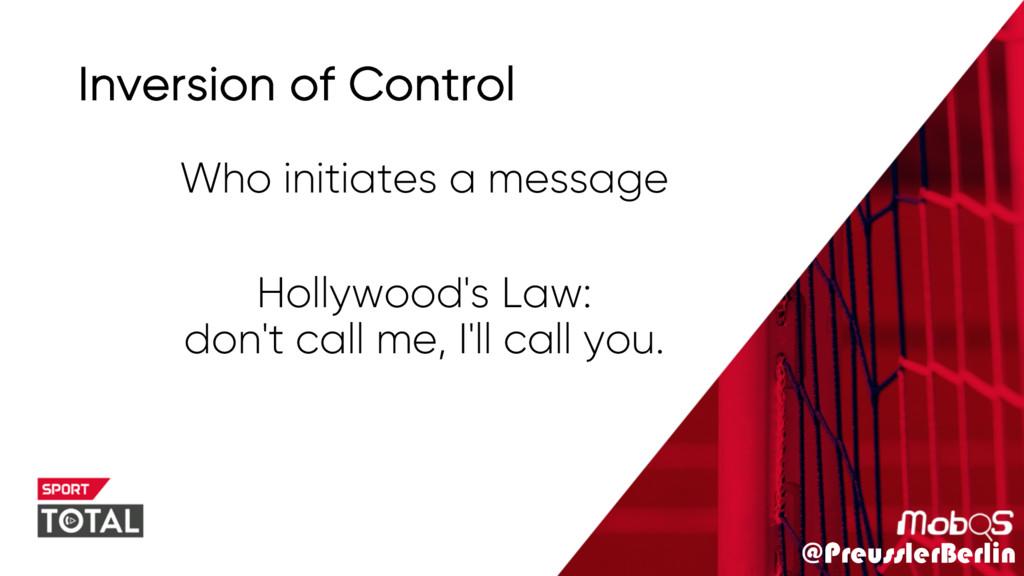 @PreusslerBerlin Inversion of Control Who initi...