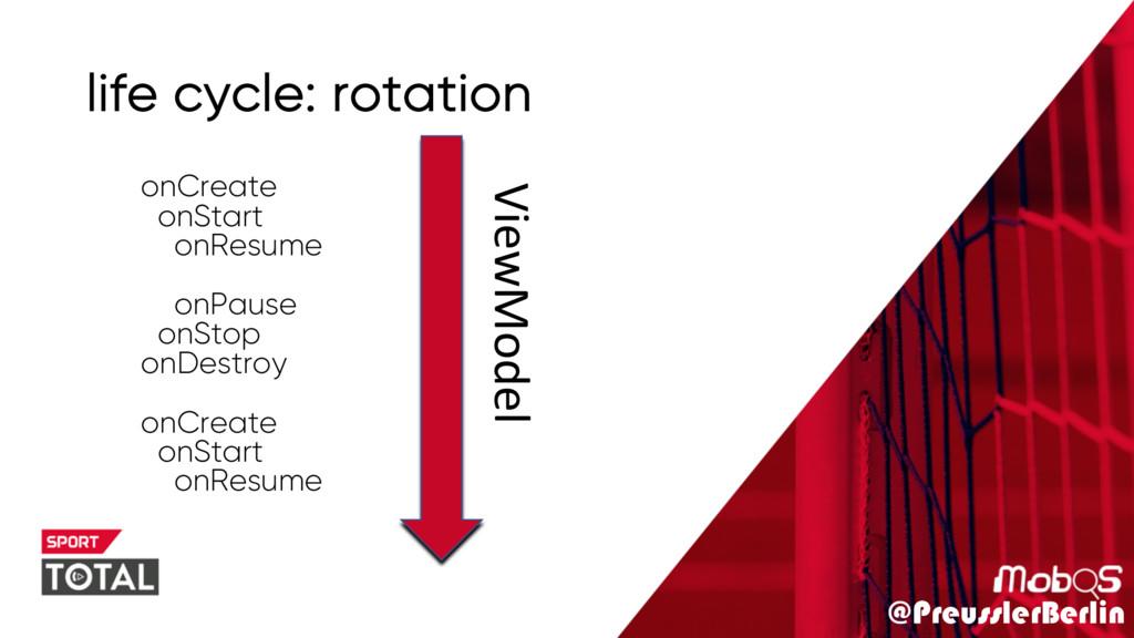 @PreusslerBerlin life cycle: rotation onCreate ...